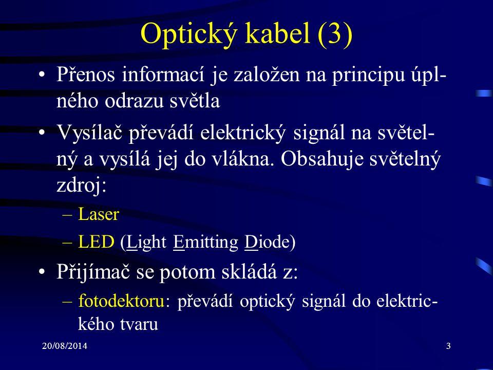 Optický kabel (3) Přenos informací je založen na principu úpl-ného odrazu světla.