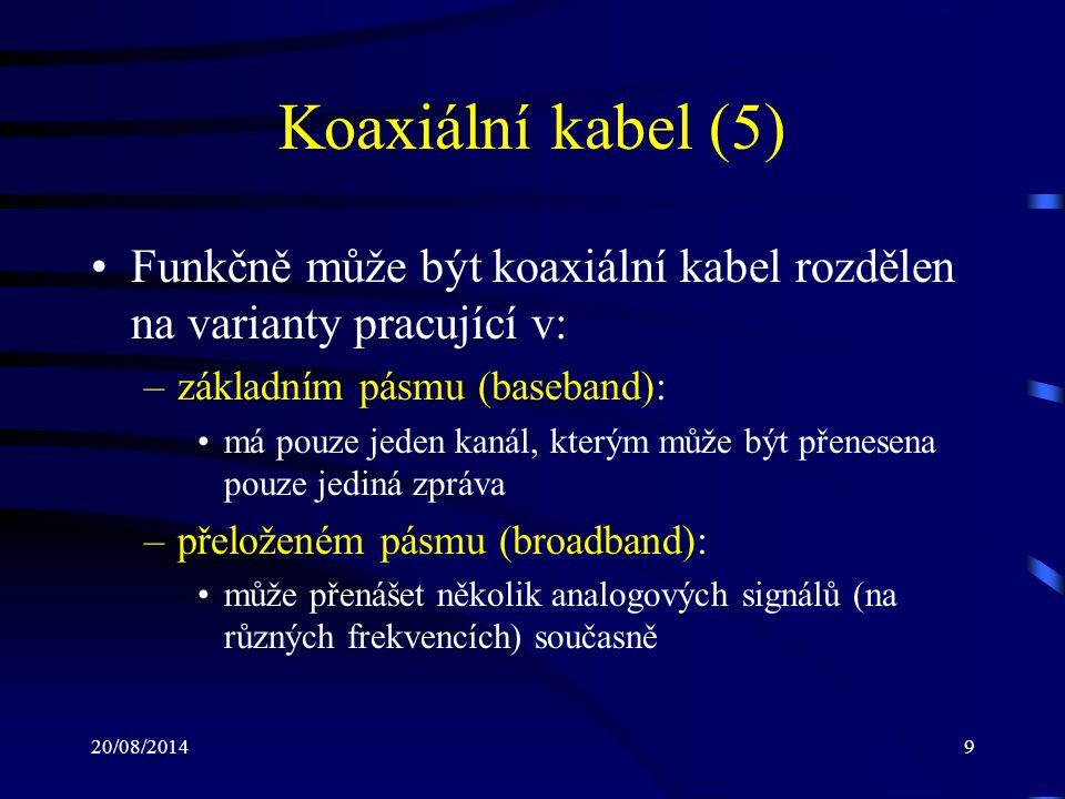 Koaxiální kabel (5) Funkčně může být koaxiální kabel rozdělen na varianty pracující v: základním pásmu (baseband):