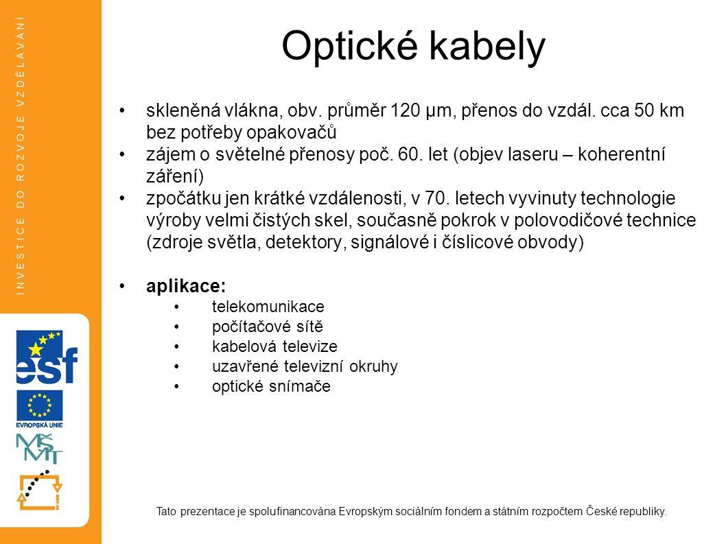 Optické kabely skleněná vlákna, obv. průměr 120 μm, přenos do vzdál. cca 50 km bez potřeby opakovačů.