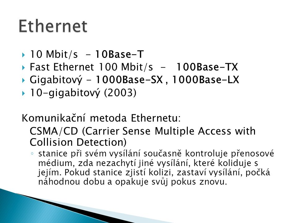 Ethernet 10 Mbit/s - 10Base-T Fast Ethernet 100 Mbit/s - 100Base-TX