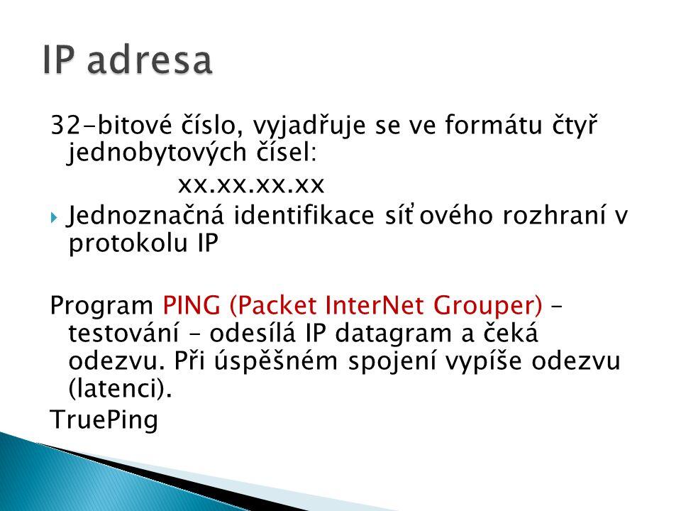 IP adresa 32-bitové číslo, vyjadřuje se ve formátu čtyř jednobytových čísel: xx.xx.xx.xx.