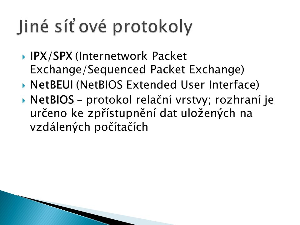 Jiné síťové protokoly IPX/SPX (Internetwork Packet Exchange/Sequenced Packet Exchange) NetBEUI (NetBIOS Extended User Interface)