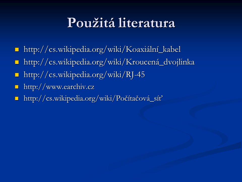 Použitá literatura http://cs.wikipedia.org/wiki/Koaxiální_kabel