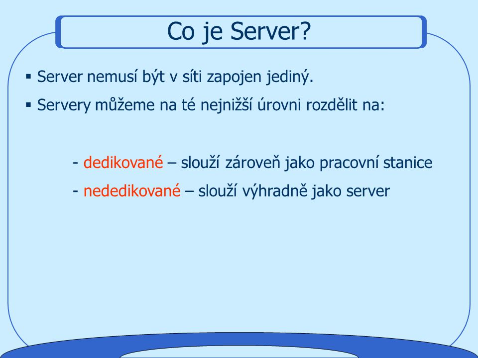 Co je Server Server nemusí být v síti zapojen jediný.