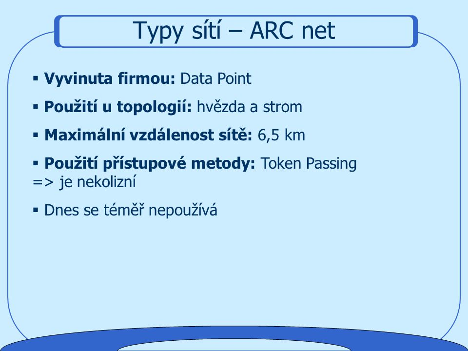 Typy sítí – ARC net Vyvinuta firmou: Data Point