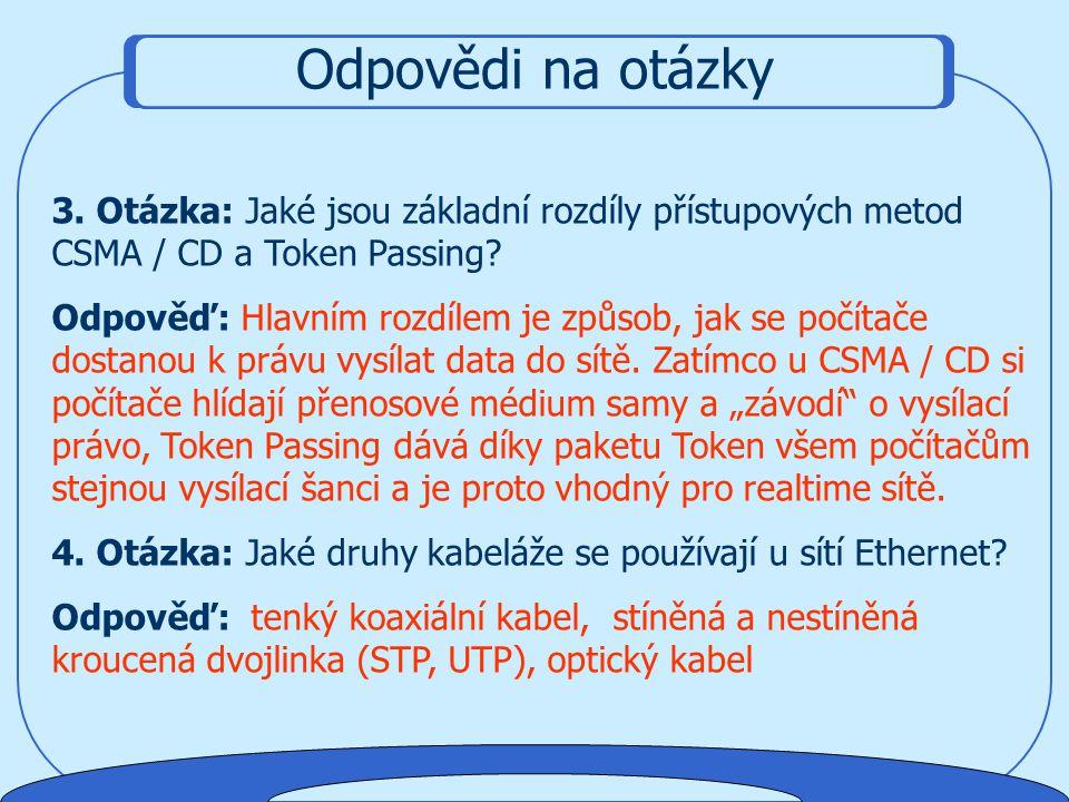 Odpovědi na otázky 3. Otázka: Jaké jsou základní rozdíly přístupových metod CSMA / CD a Token Passing