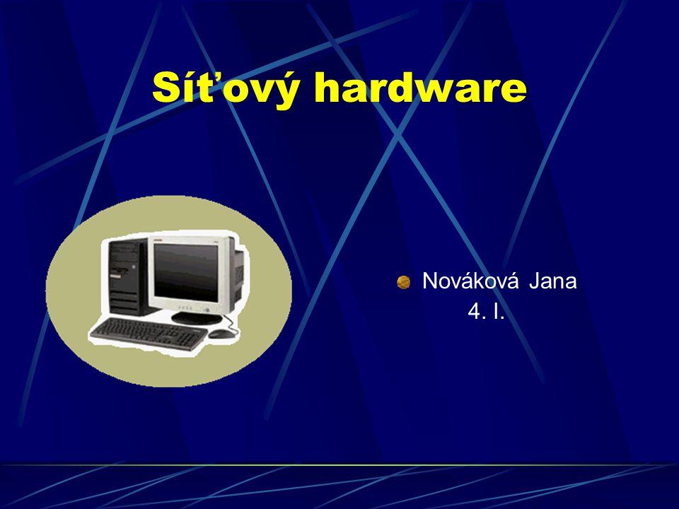 Síťový hardware Nováková Jana 4. I.