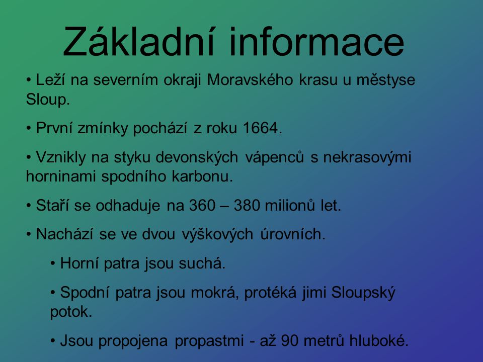 Základní informace Leží na severním okraji Moravského krasu u městyse Sloup. První zmínky pochází z roku 1664.