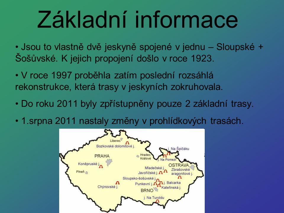 Základní informace Jsou to vlastně dvě jeskyně spojené v jednu – Sloupské + Šošůvské. K jejich propojení došlo v roce 1923.