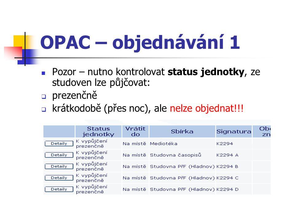 OPAC – objednávání 1 Pozor – nutno kontrolovat status jednotky, ze studoven lze půjčovat: prezenčně.