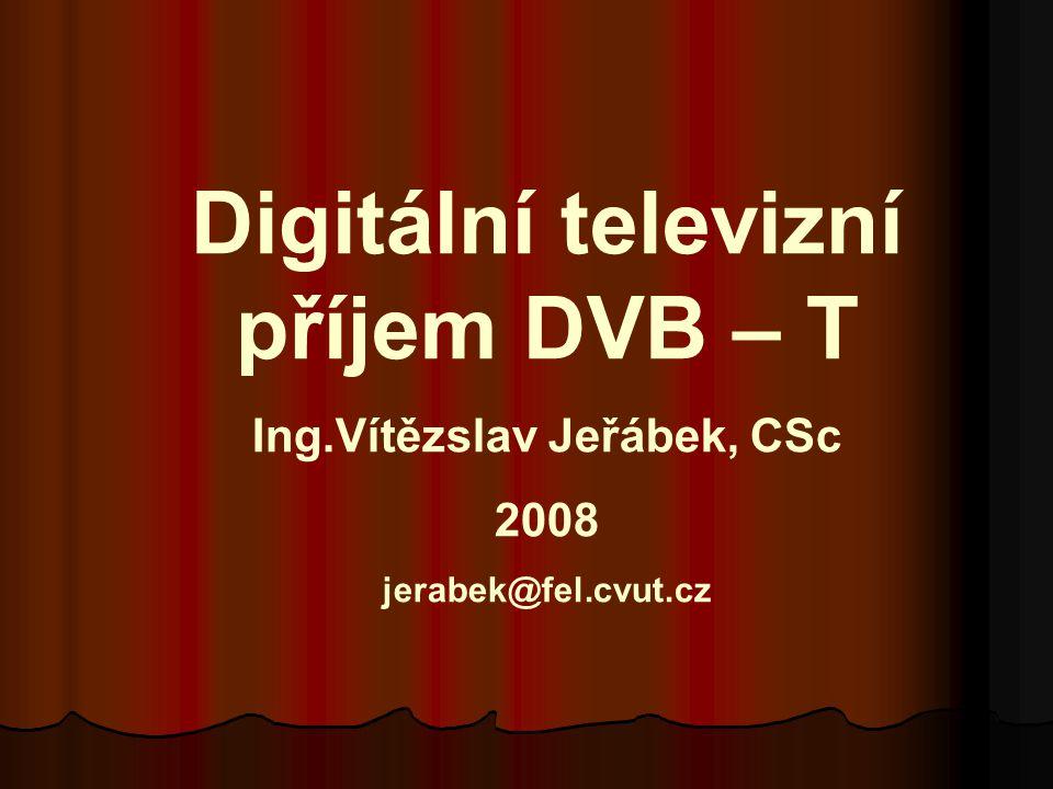 Digitální televizní příjem DVB – T Ing.Vítězslav Jeřábek, CSc