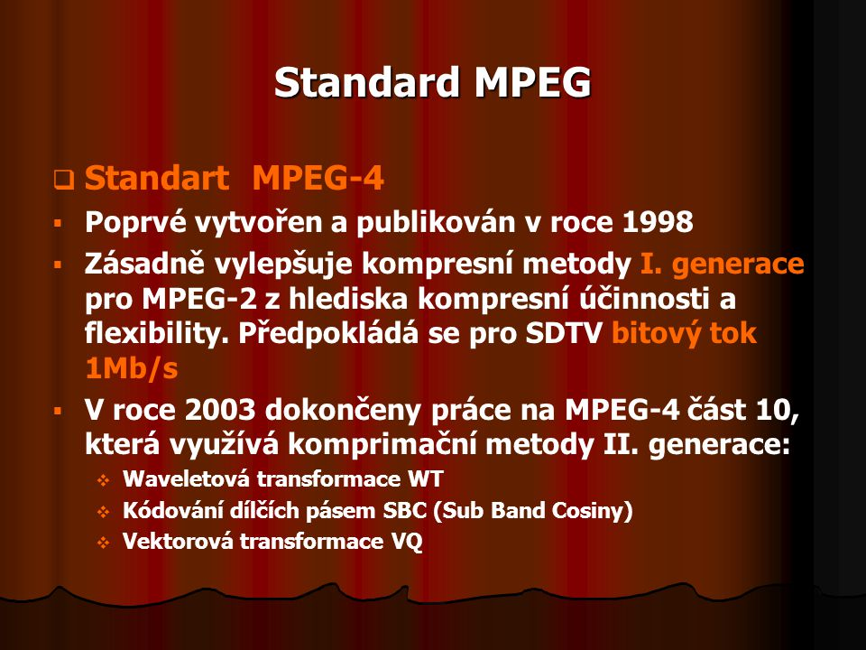 Standard MPEG Standart MPEG-4 Poprvé vytvořen a publikován v roce 1998
