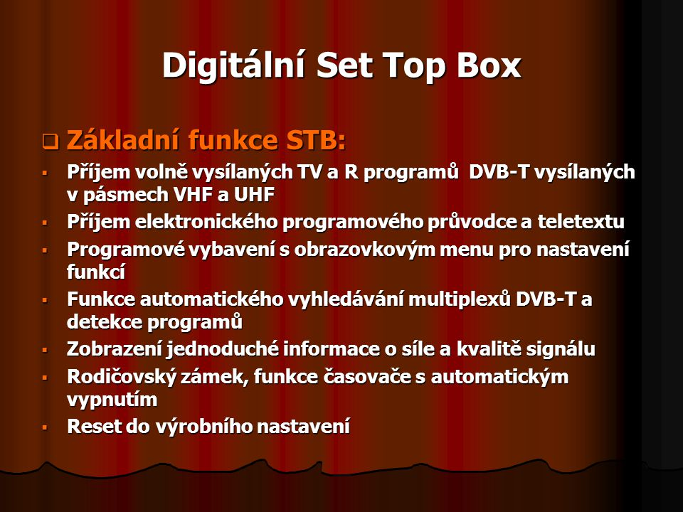 Digitální Set Top Box Základní funkce STB: