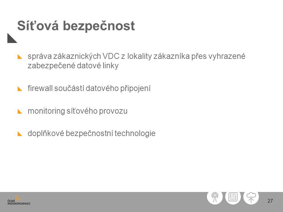 Síťová bezpečnost správa zákaznických VDC z lokality zákazníka přes vyhrazené zabezpečené datové linky.