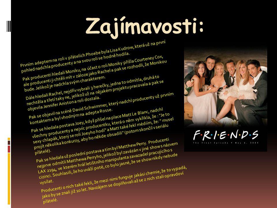 Zajímavosti: Prvním adeptem na roli v přátelích Phoebe byla Lisa Kudrow, která už na první pohled nadchla producenty a na svou roli se hodně hodila.