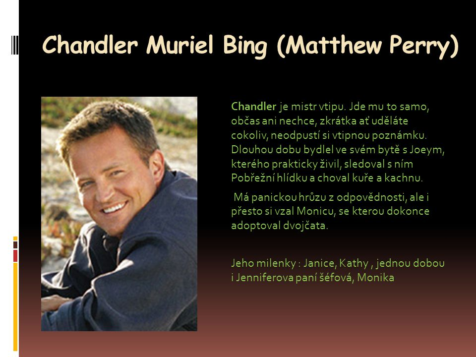 Chandler Muriel Bing (Matthew Perry)