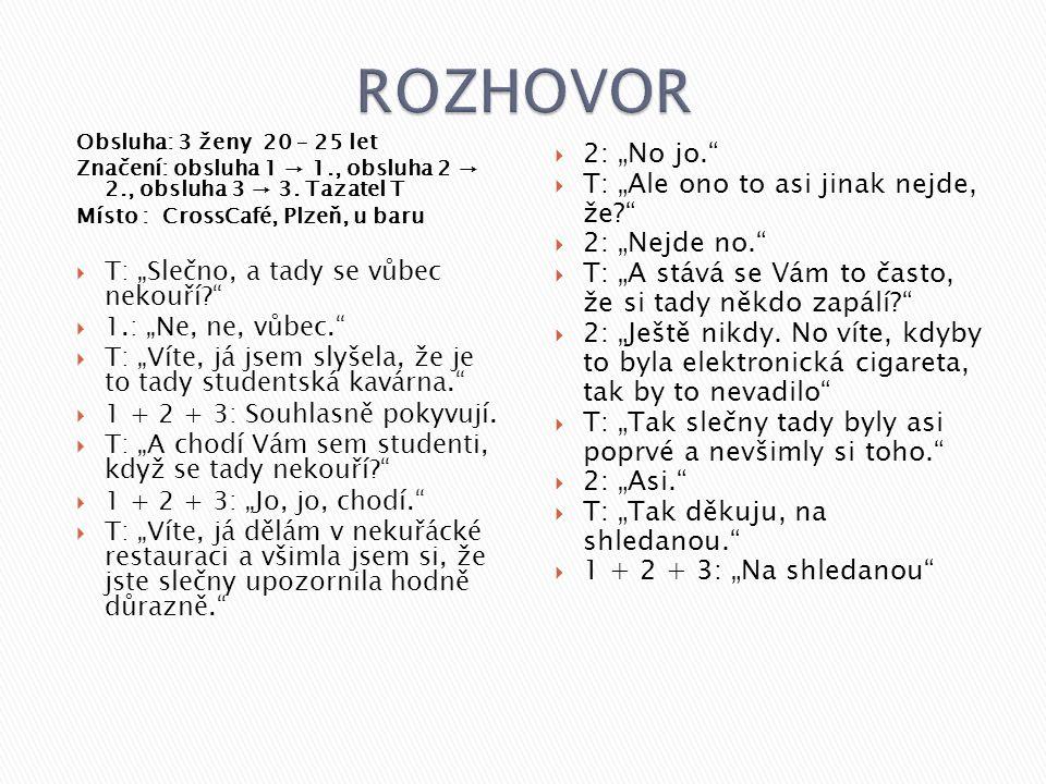 "ROZHOVOR 2: ""No jo. T: ""Ale ono to asi jinak nejde, že"