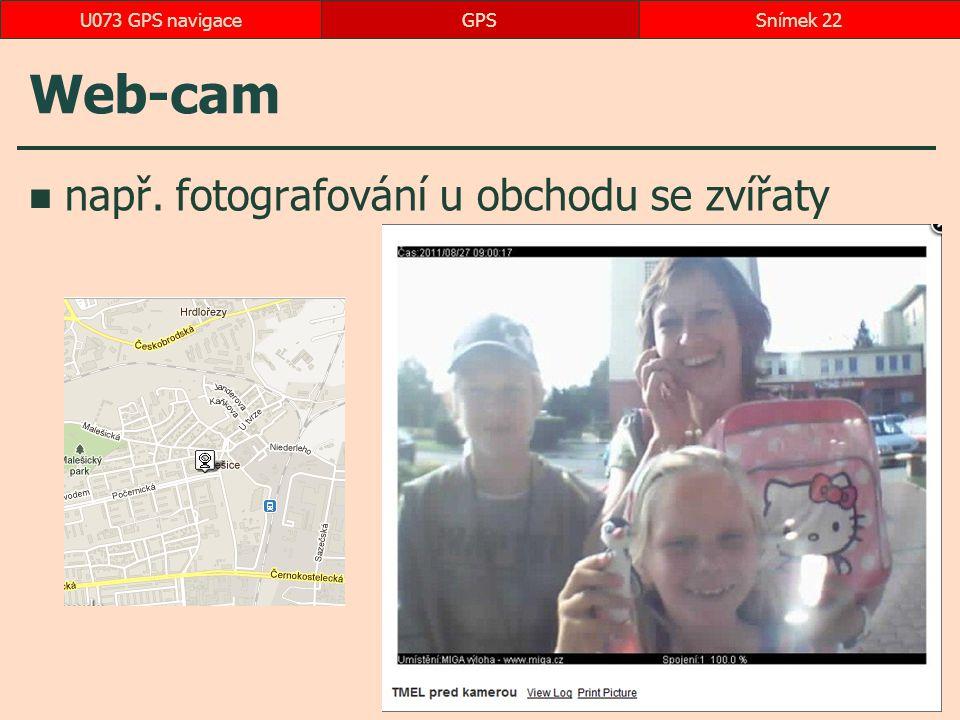 U073 GPS navigace GPS Web-cam např. fotografování u obchodu se zvířaty