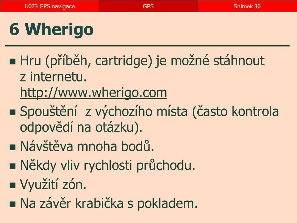 U073 GPS navigace GPS. 6 Wherigo. Hru (příběh, cartridge) je možné stáhnout z internetu. http://www.wherigo.com.