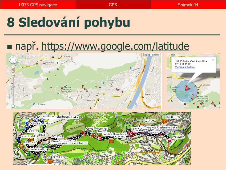 8 Sledování pohybu např. https://www.google.com/latitude