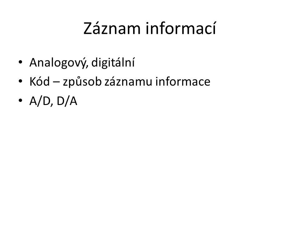 Záznam informací Analogový, digitální Kód – způsob záznamu informace