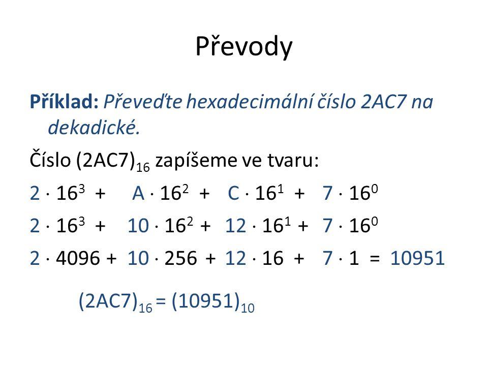Převody Příklad: Převeďte hexadecimální číslo 2AC7 na dekadické.