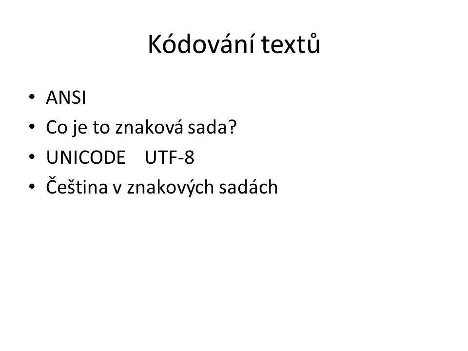 Kódování textů ANSI Co je to znaková sada UNICODE UTF-8