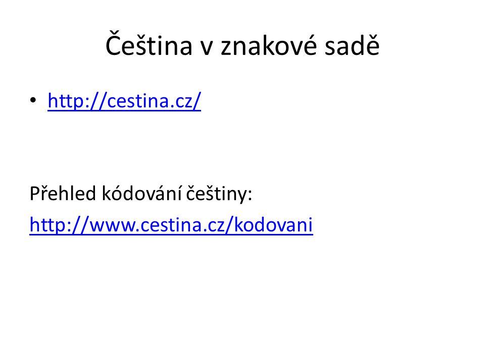 Čeština v znakové sadě http://cestina.cz/ Přehled kódování češtiny: