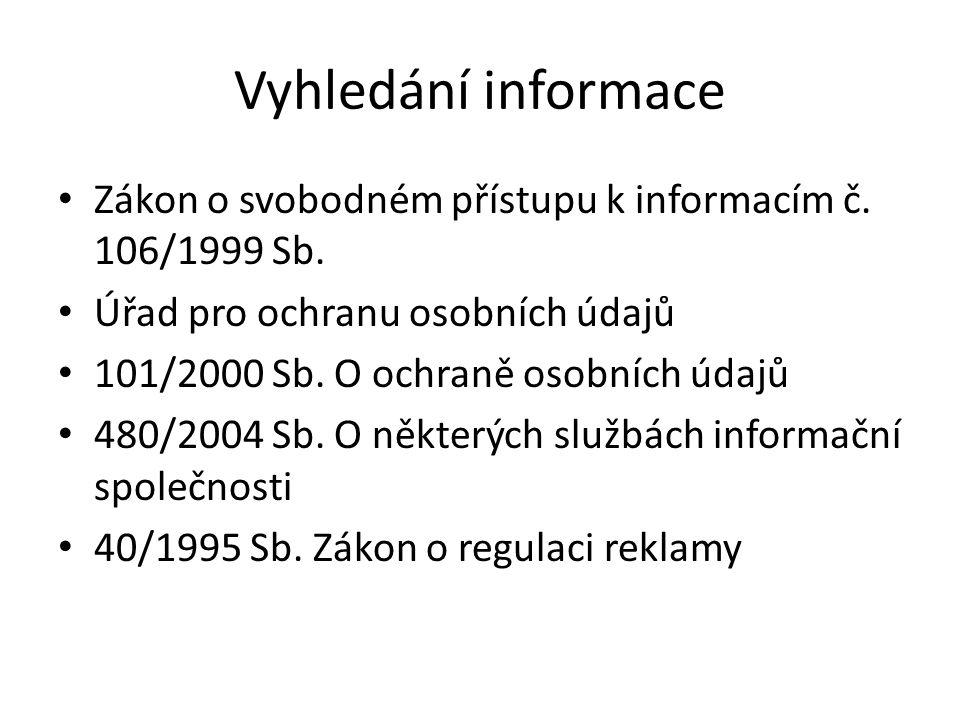 Vyhledání informace Zákon o svobodném přístupu k informacím č. 106/1999 Sb. Úřad pro ochranu osobních údajů.