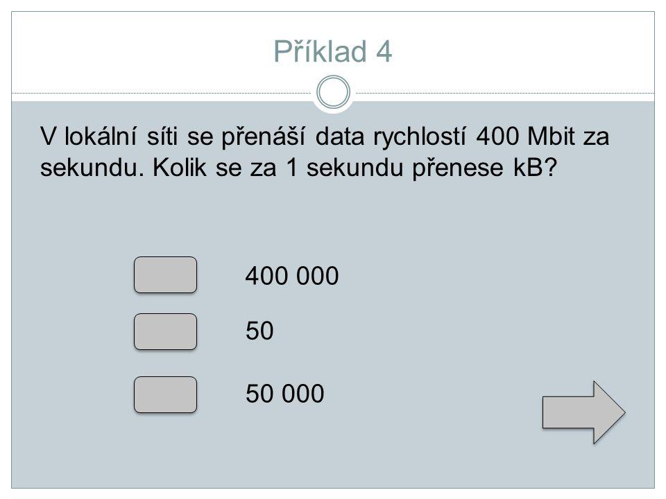 Příklad 4 V lokální síti se přenáší data rychlostí 400 Mbit za sekundu. Kolik se za 1 sekundu přenese kB