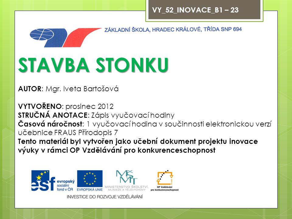 STAVBA STONKU VY_52_INOVACE_B1 – 23 AUTOR: Mgr. Iveta Bartošová