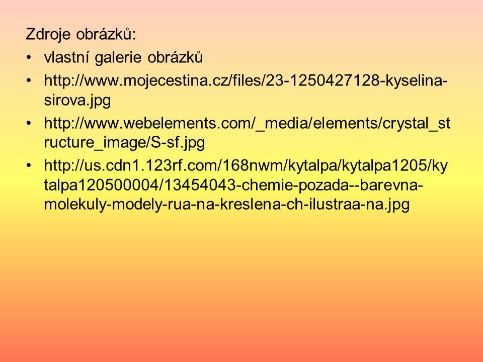 Zdroje obrázků: vlastní galerie obrázků. http://www.mojecestina.cz/files/23-1250427128-kyselina-sirova.jpg.