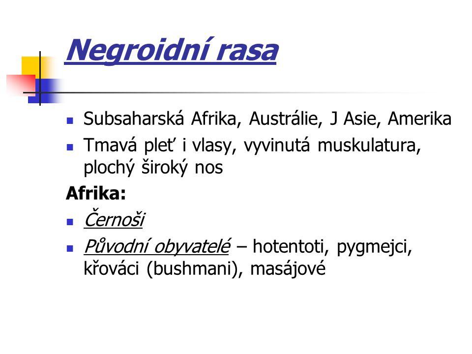 Negroidní rasa Subsaharská Afrika, Austrálie, J Asie, Amerika