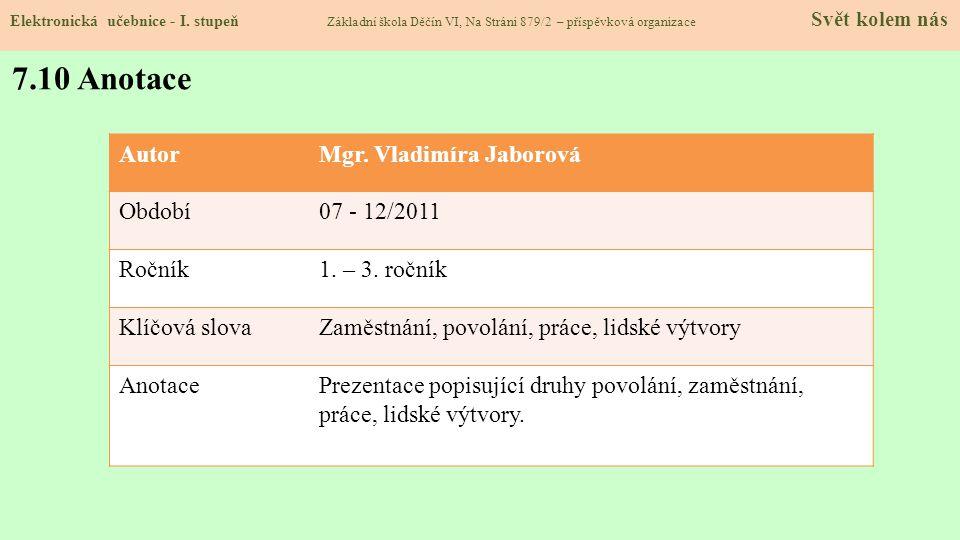 7.10 Anotace Autor Mgr. Vladimíra Jaborová Období 07 - 12/2011 Ročník