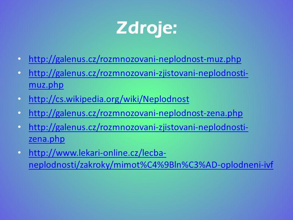 Zdroje: http://galenus.cz/rozmnozovani-neplodnost-muz.php