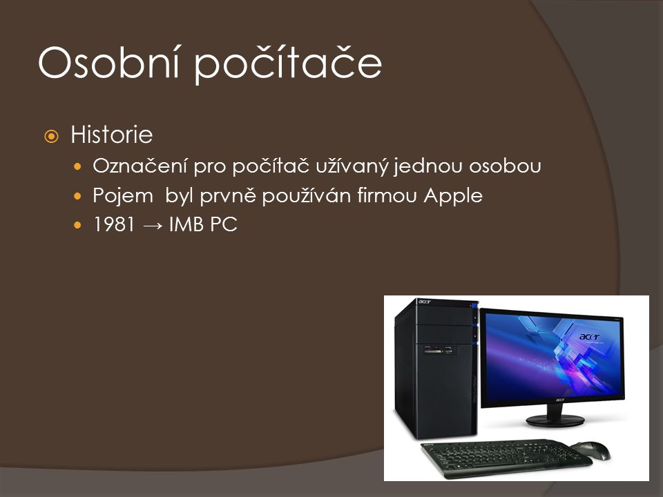 Osobní počítače Historie Označení pro počítač užívaný jednou osobou