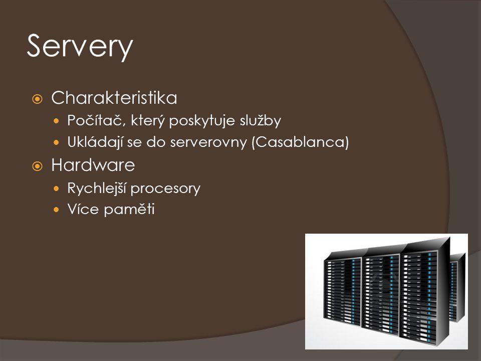 Servery Charakteristika Hardware Počítač, který poskytuje služby