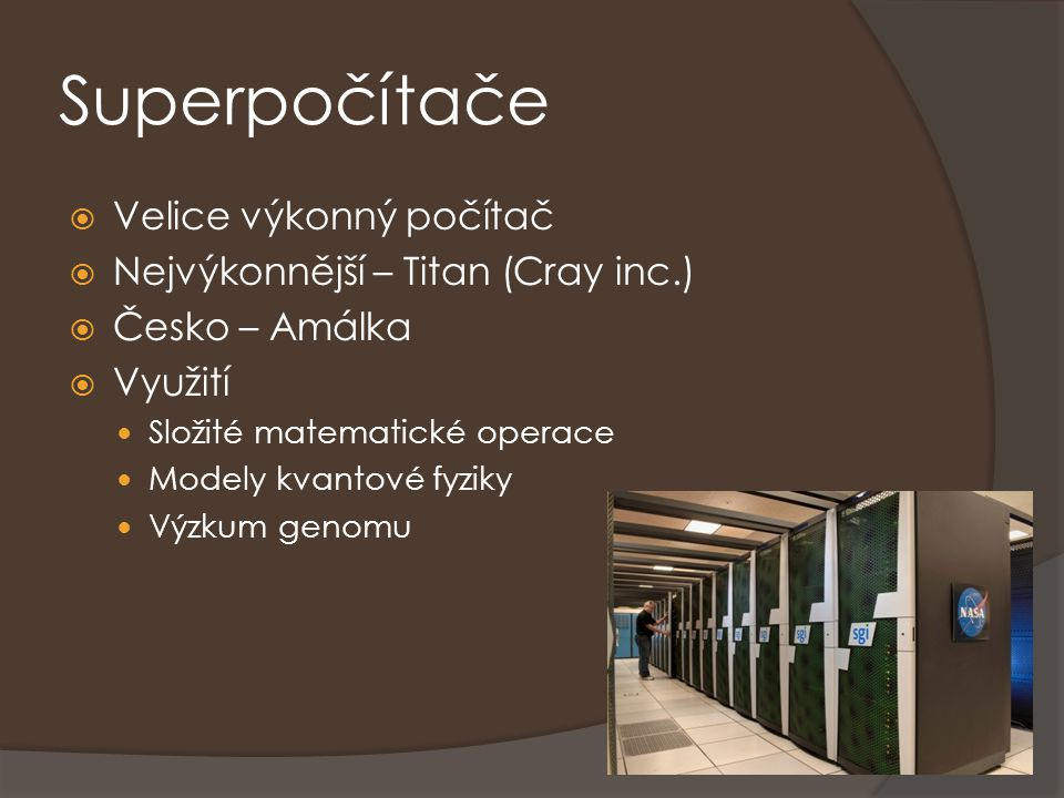 Superpočítače Velice výkonný počítač Nejvýkonnější – Titan (Cray inc.)