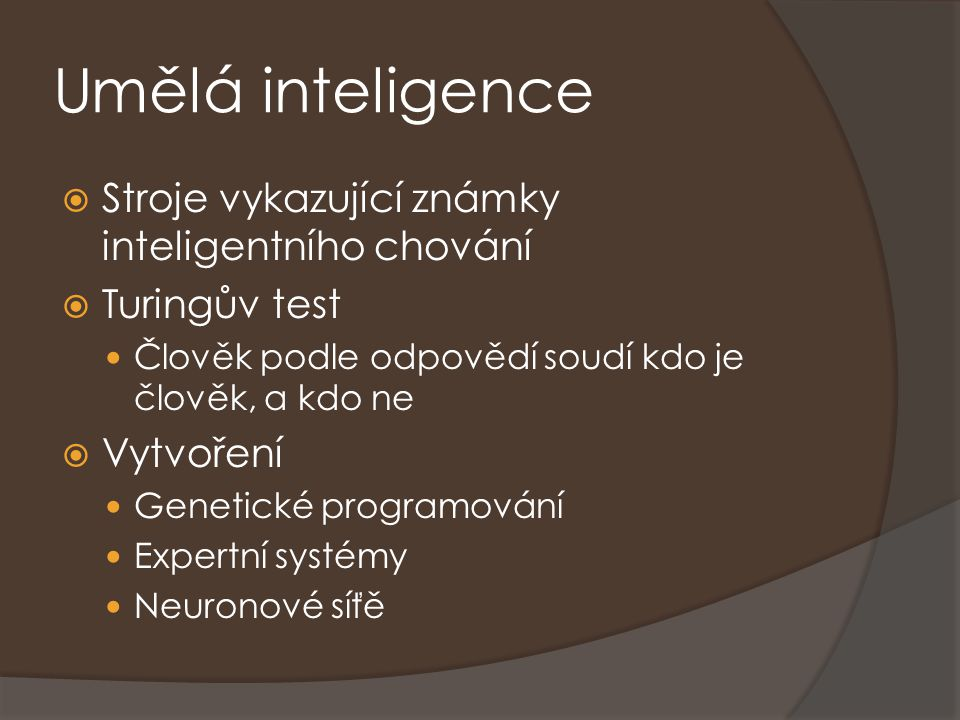 Umělá inteligence Stroje vykazující známky inteligentního chování