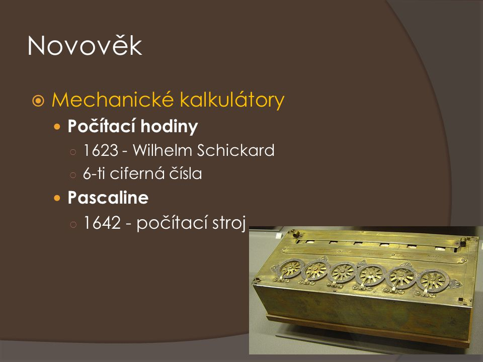 Novověk Mechanické kalkulátory Počítací hodiny Pascaline