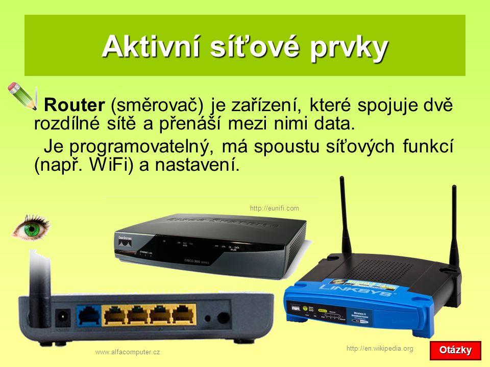Aktivní síťové prvky Router (směrovač) je zařízení, které spojuje dvě rozdílné sítě a přenáší mezi nimi data.
