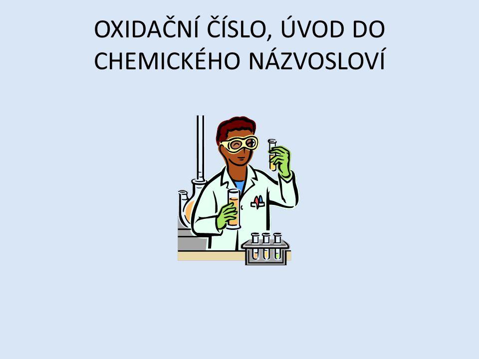 OXIDAČNÍ ČÍSLO, ÚVOD DO CHEMICKÉHO NÁZVOSLOVÍ