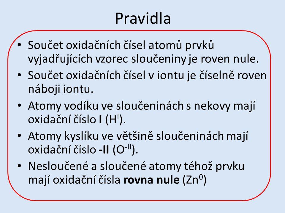 Pravidla Součet oxidačních čísel atomů prvků vyjadřujících vzorec sloučeniny je roven nule.