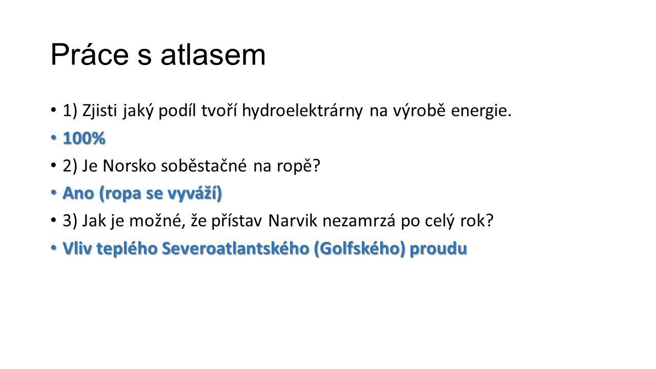 Práce s atlasem 1) Zjisti jaký podíl tvoří hydroelektrárny na výrobě energie. 100% 2) Je Norsko soběstačné na ropě