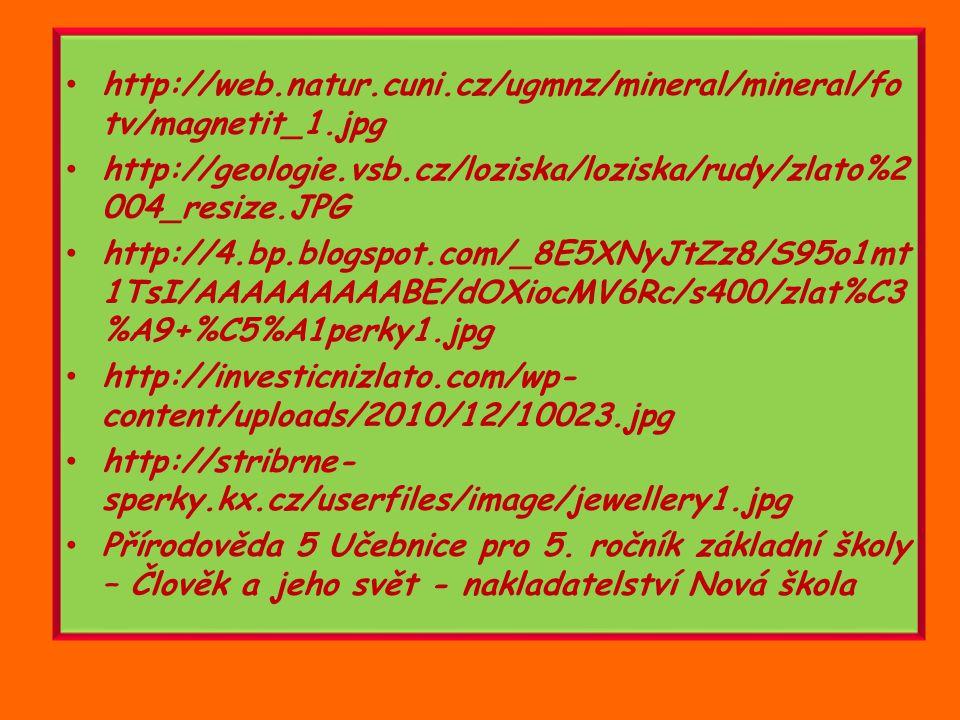 http://web.natur.cuni.cz/ugmnz/mineral/mineral/fotv/magnetit_1.jpg http://geologie.vsb.cz/loziska/loziska/rudy/zlato%2004_resize.JPG.