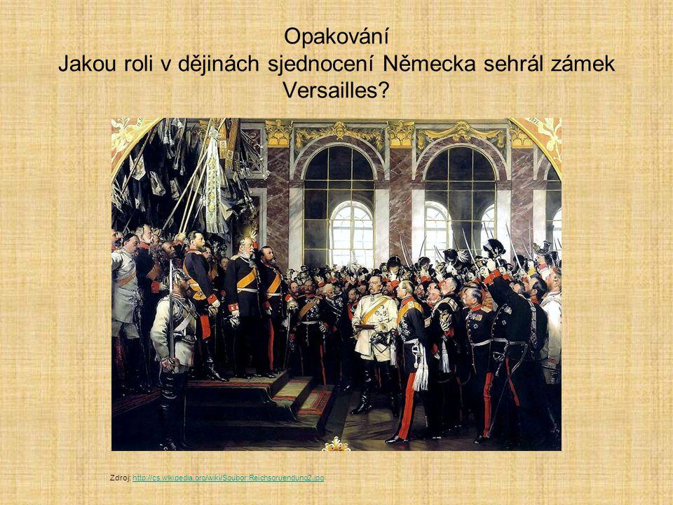 Opakování Jakou roli v dějinách sjednocení Německa sehrál zámek Versailles