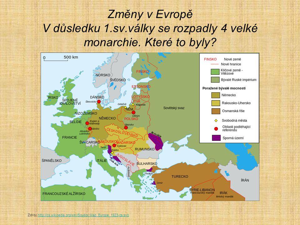Změny v Evropě V důsledku 1. sv. války se rozpadly 4 velké monarchie