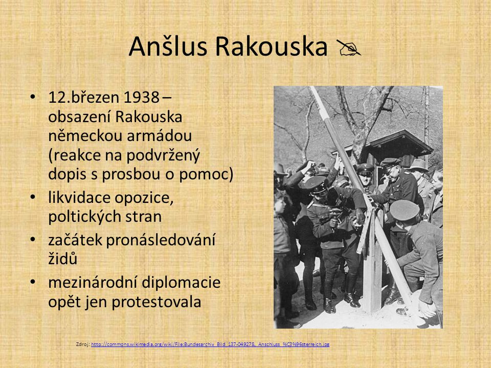 Anšlus Rakouska  12.březen 1938 – obsazení Rakouska německou armádou (reakce na podvržený dopis s prosbou o pomoc)