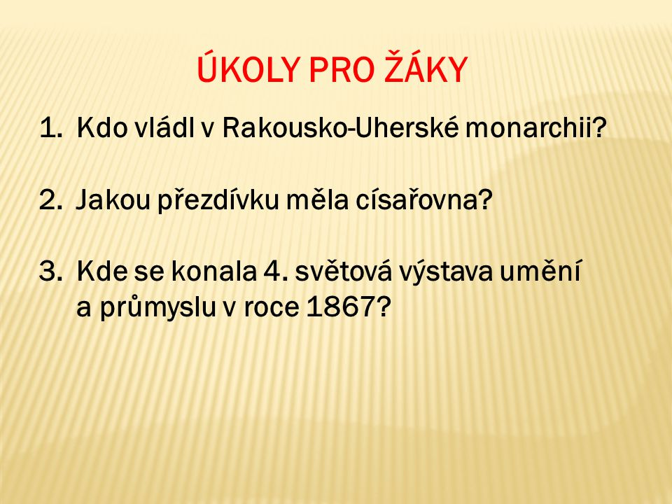 ÚKOLY PRO ŽÁKY Kdo vládl v Rakousko-Uherské monarchii