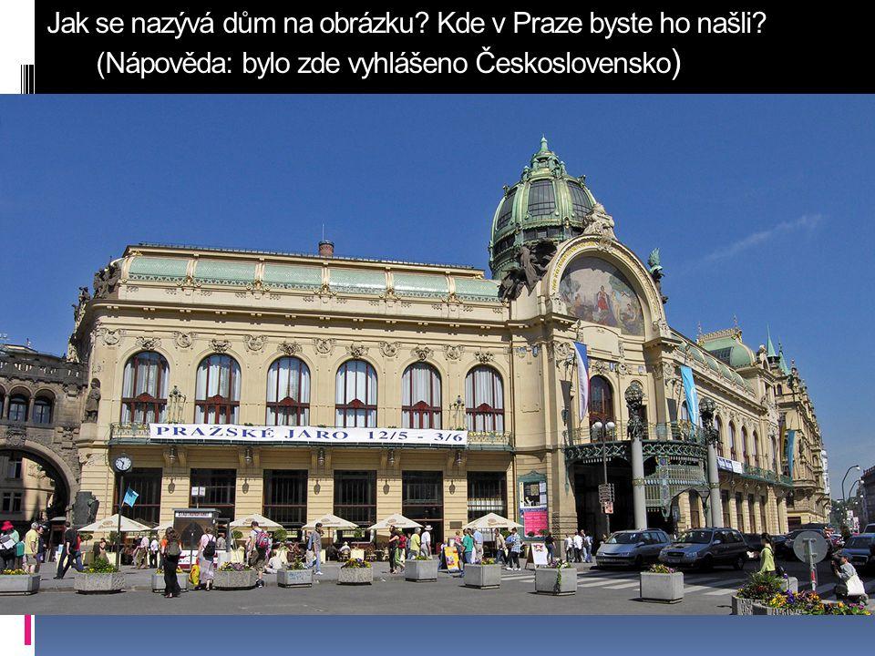 Jak se nazývá dům na obrázku. Kde v Praze byste ho našli